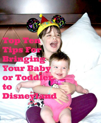Top 10 Tips For Bringing a Baby or Toddler to Disneyland