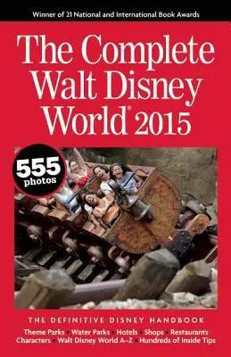 The Complete Walt Disney World 2015 Guidebook
