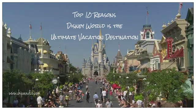 Top 10 Reasons Disney World is the Ultimate Vacation Destination
