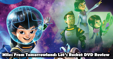 """Miles From Tomorrowland """"Let's Rocket"""" DVD Review"""