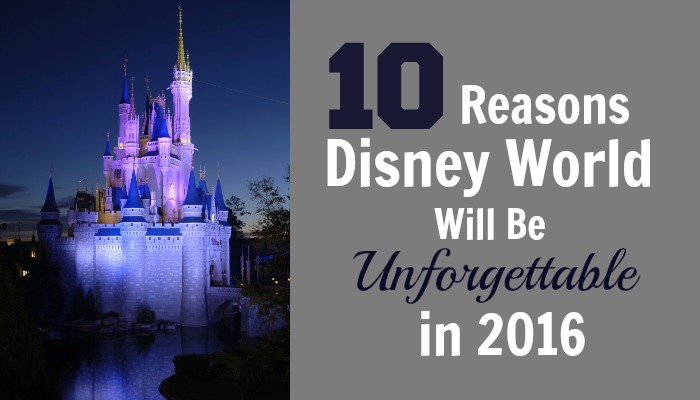 10 Reasons Why a Trip to Disney World Will Be 'Unforgettable' in 2016