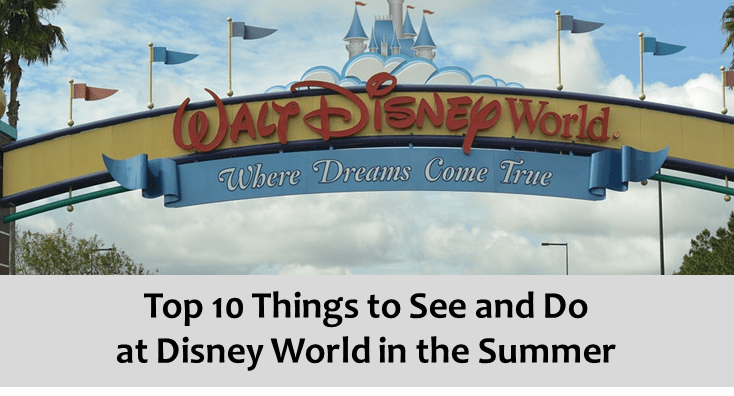 Top 10 Things To See & Do at Disney World in the Summer