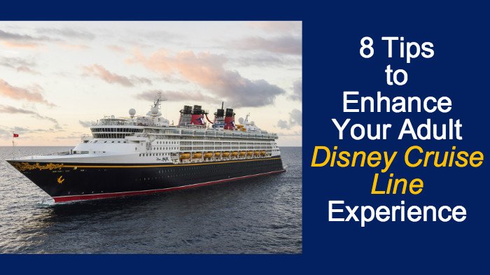 8 Tips to Enhance Your Adult Disney Cruise Line Experience