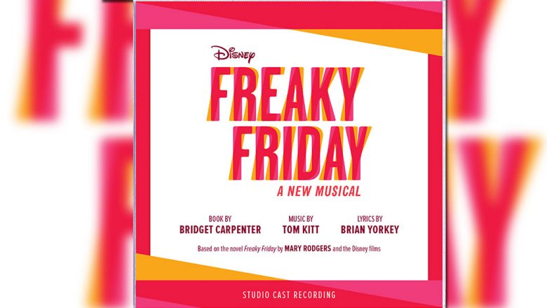 Freaky Friday The Musical First Listen Available Now!