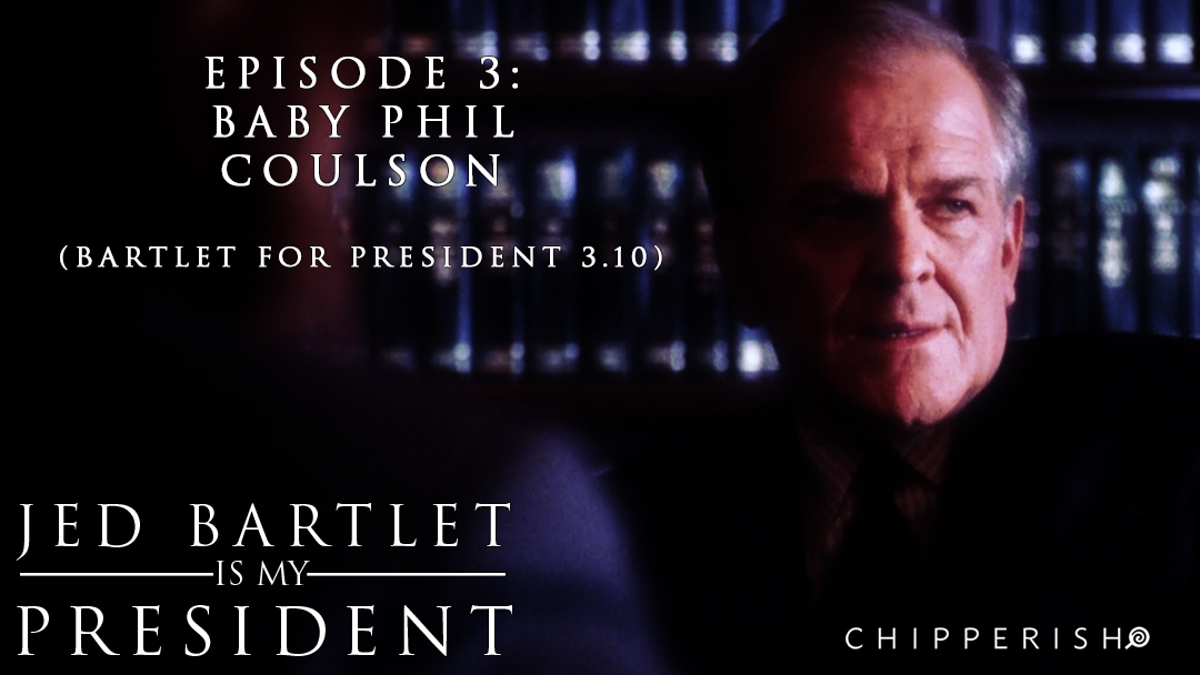 JBIMP #3. Baby Phil Coulson (Bartlet for America S3.10)