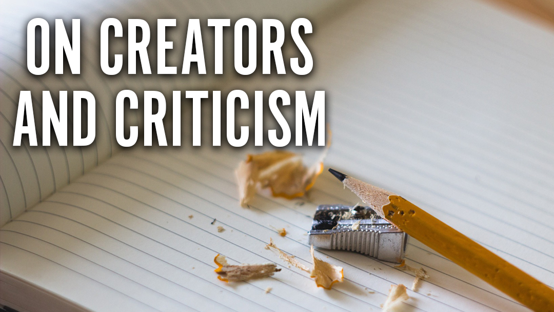On Creators and Criticism