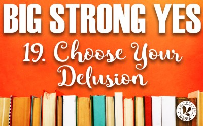Big Strong Yes #19. Choose Your Delusion