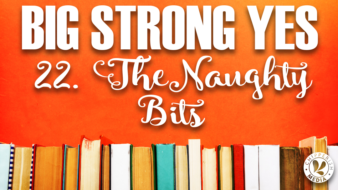 Big Strong Yes #22. The Naughty Bits