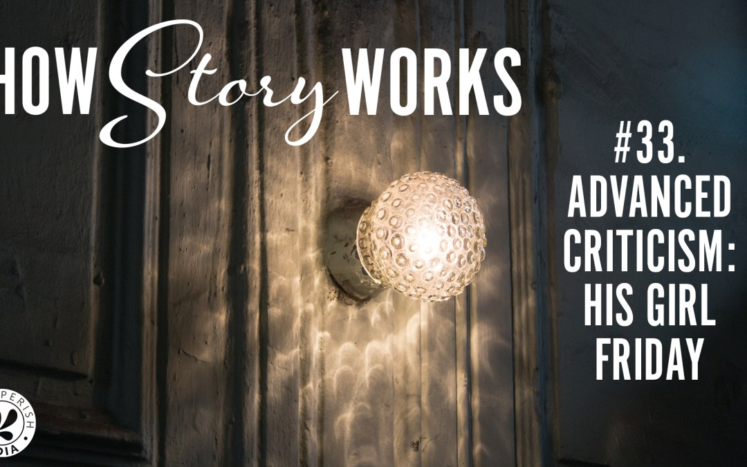 How Story Works #33. Advanced Criticism: His Girl Friday
