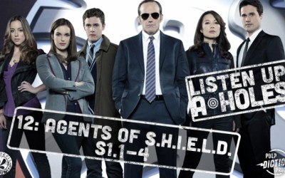 Listen Up A-Holes #12. Agents of S.H.I.E.L.D (S1.1-4)