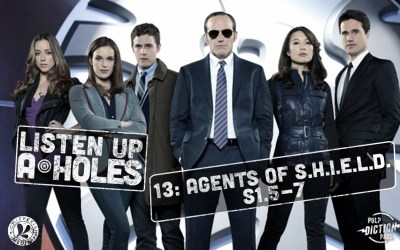 Listen Up A-Holes #13. Agents of S.H.I.E.L.D. (S1.5-7)