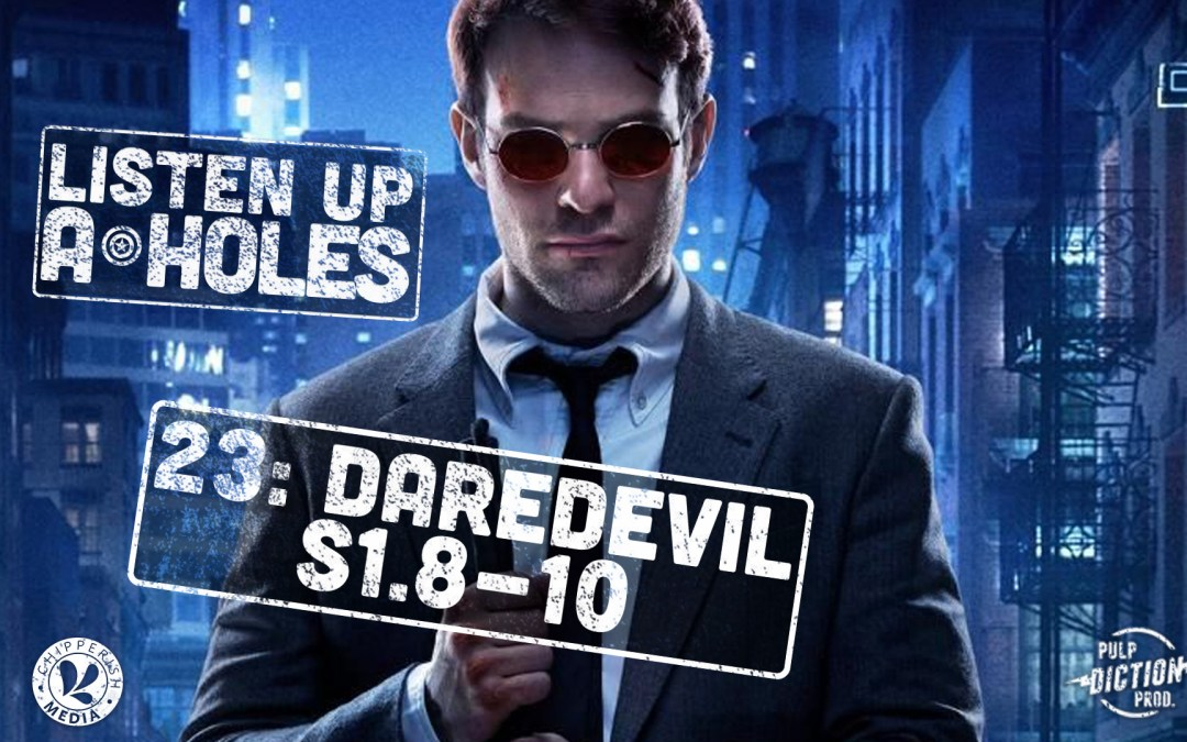 Listen Up A-Holes #23. Daredevil (S1.8-10)