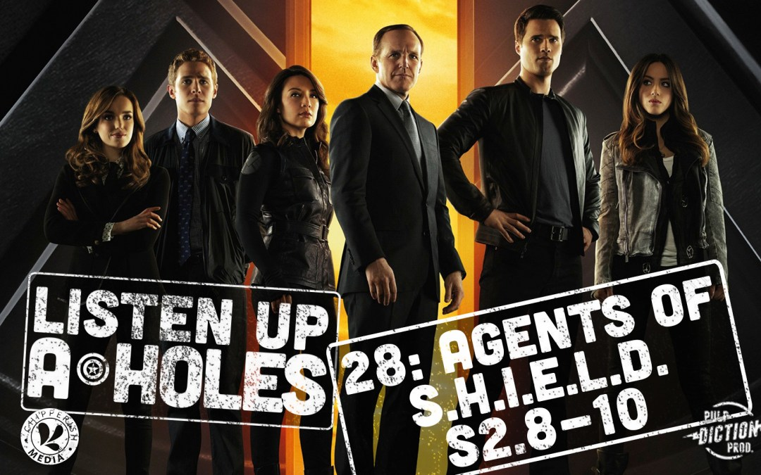 Listen Up A-Holes #28: Agents of S.H.I.E.L.D. (S2.8-10)