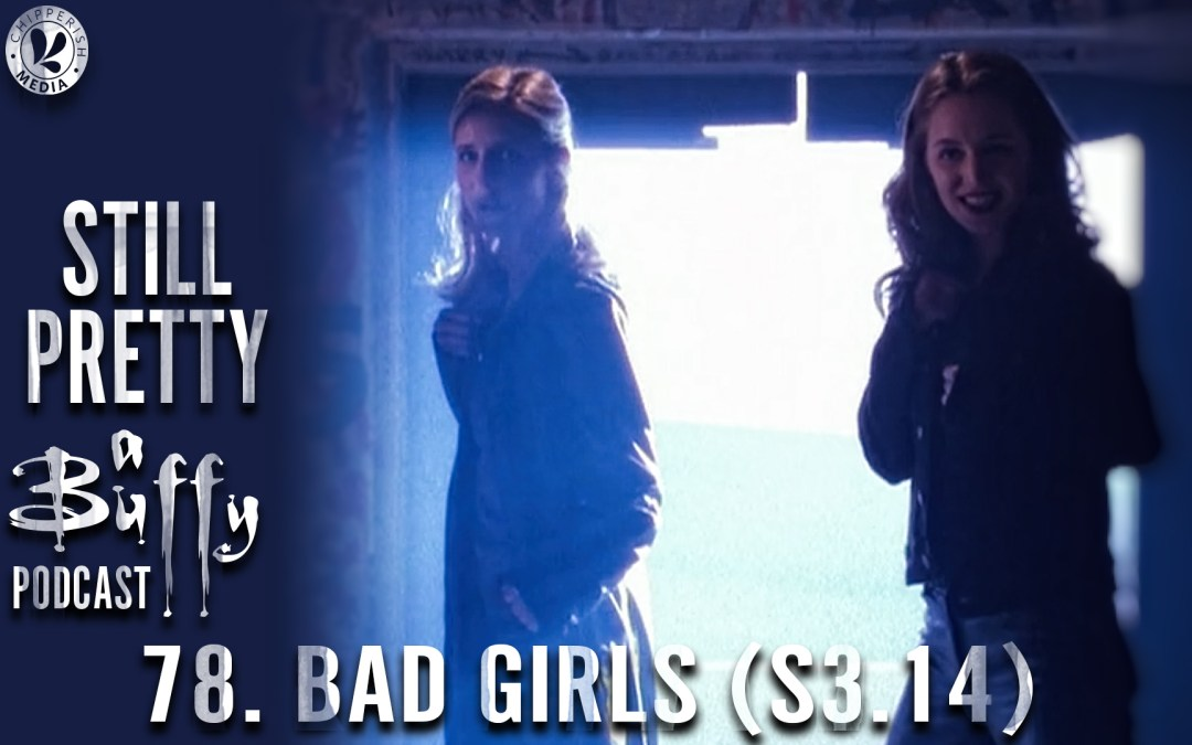 #78. Bad Girls (S3.14)