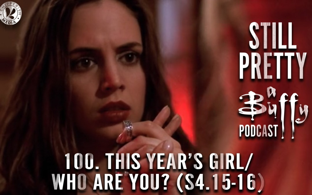 #100. This Year's Girl/Who Are You? (S4.15-16)