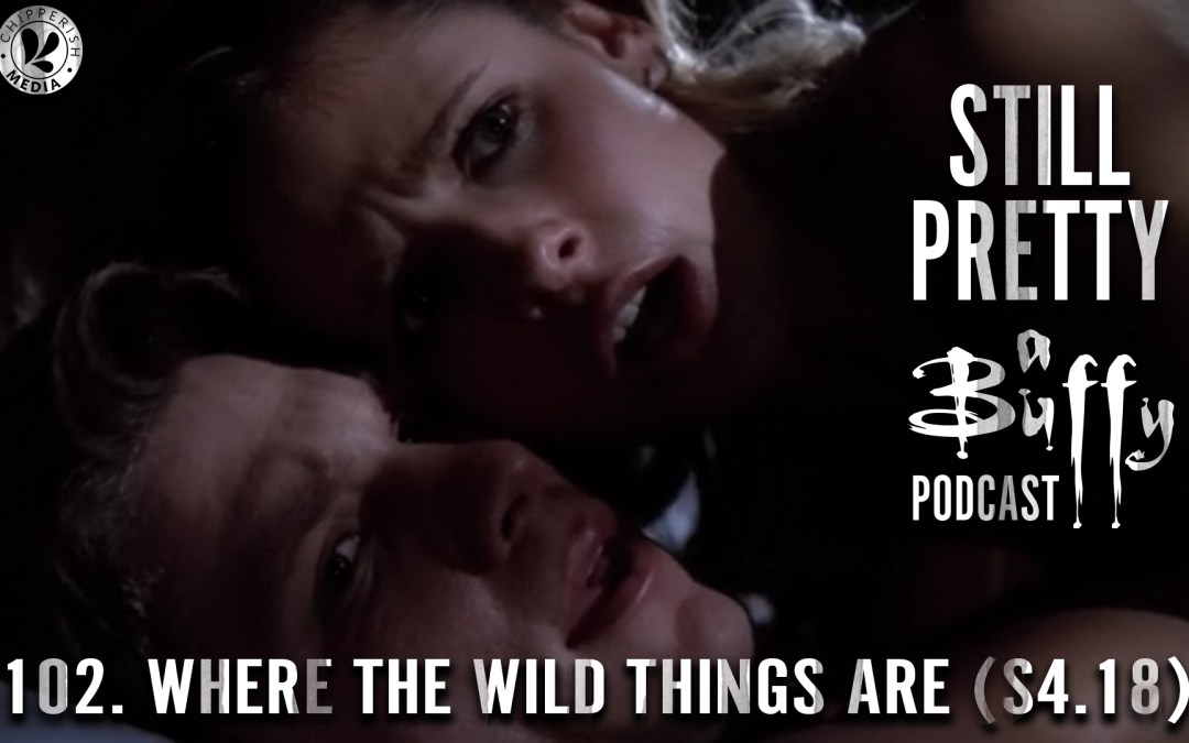 #102. Where the Wild Things Are (S4.18)