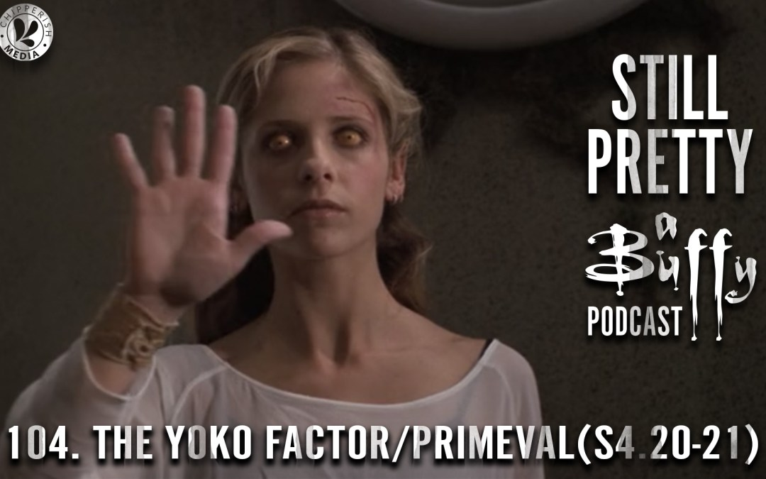 #104. The Yoko Factor / Primeval (S4.21-22)