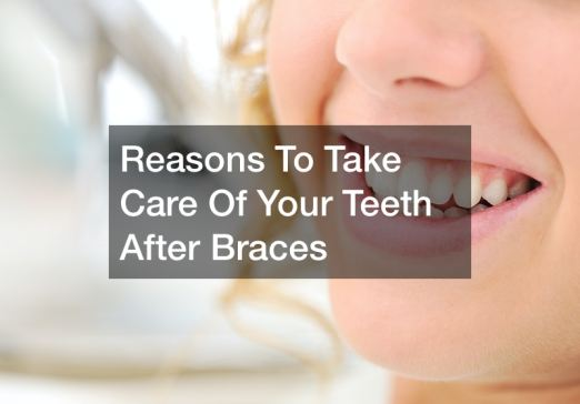 How to Take Care of Your Teeth After Braces As an Adult