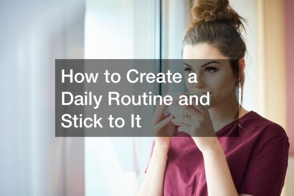 How to Create a Daily Routine and Stick to It