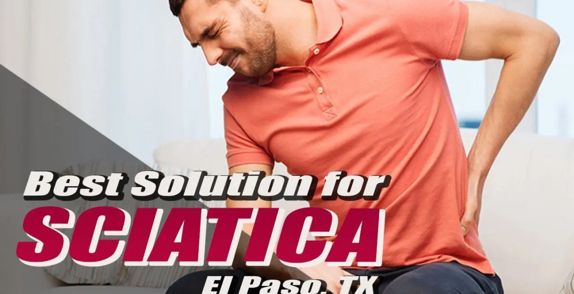 best solution for sciatica chiropractic science clinic el paso tx.