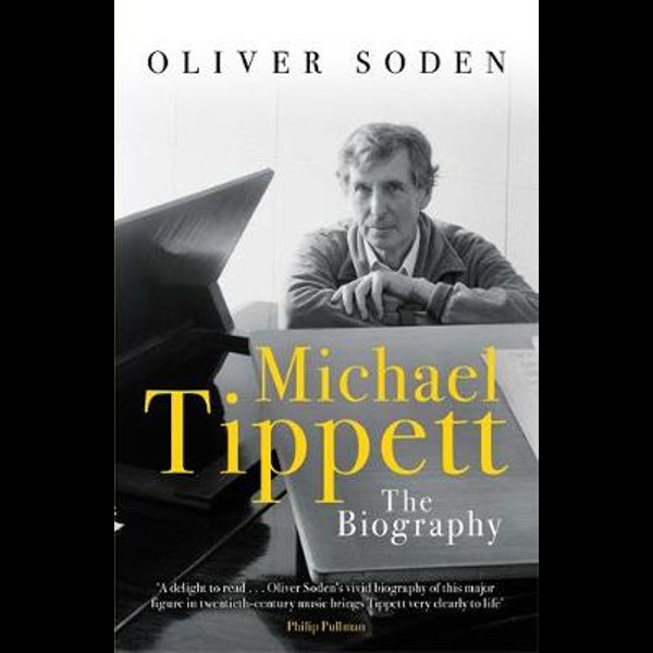 Michael Tippett the biography, by Oliver Soden