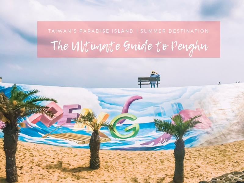The Ultimate Guide to Penghu Island, Taiwan