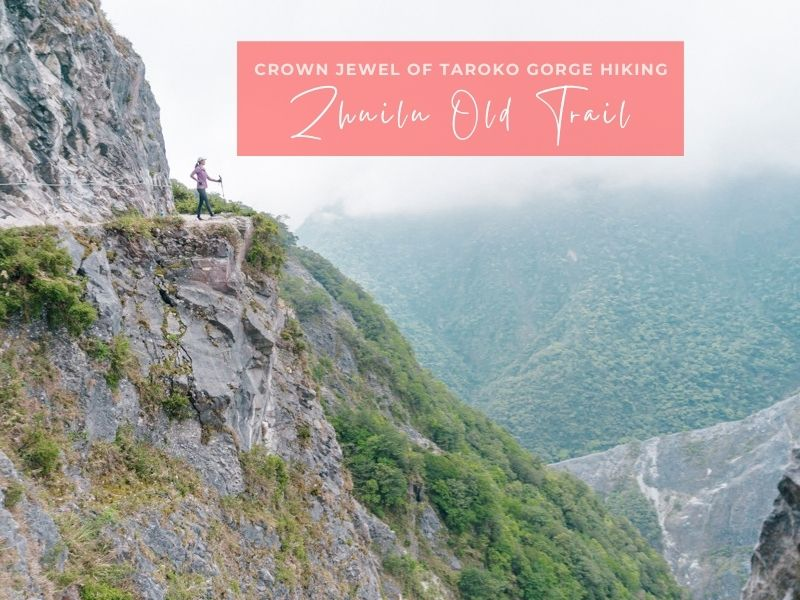 A Hiker's Guide to Zhuilu Old Trail in Taroko National Park, Taiwan