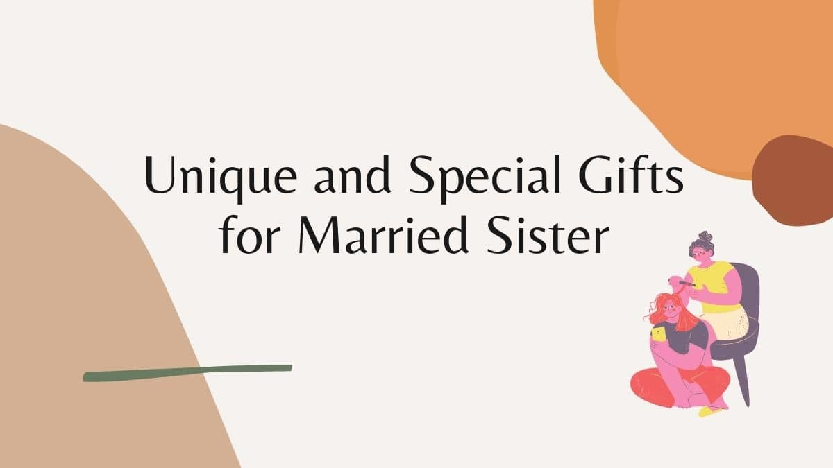 Unique and Special Gifts for Married Sister