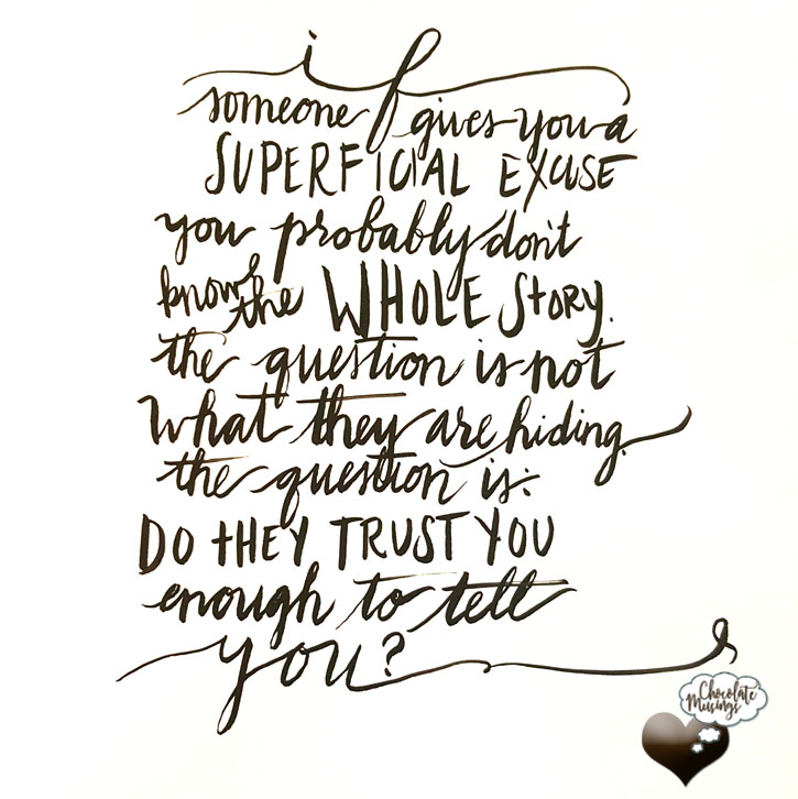 superficial excuses - do they trust you enough to tell you the truth?