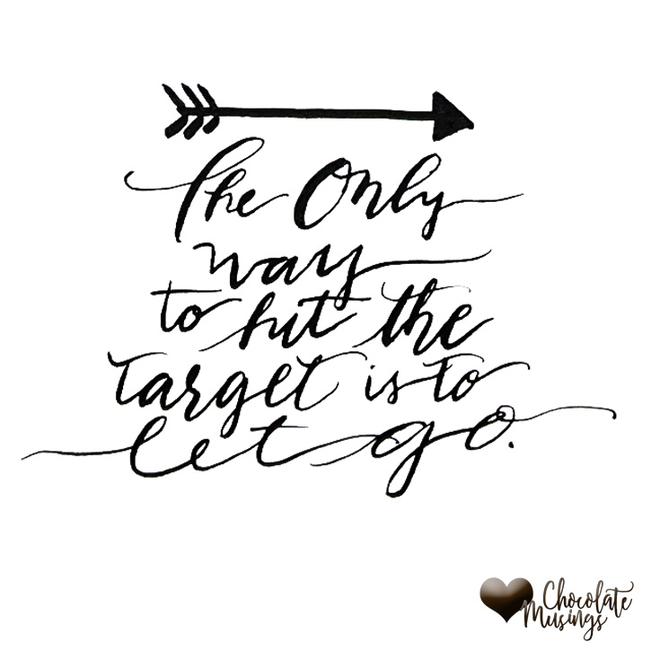 The only way to hit the target is to let go, quotation, arrow