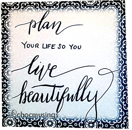 Plan your life so you live beautifully @chocmusings | ChocolateMusings.com