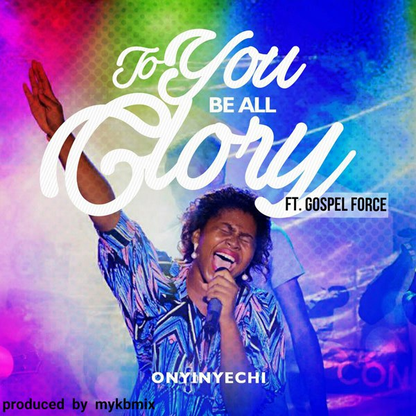 to you be the glory