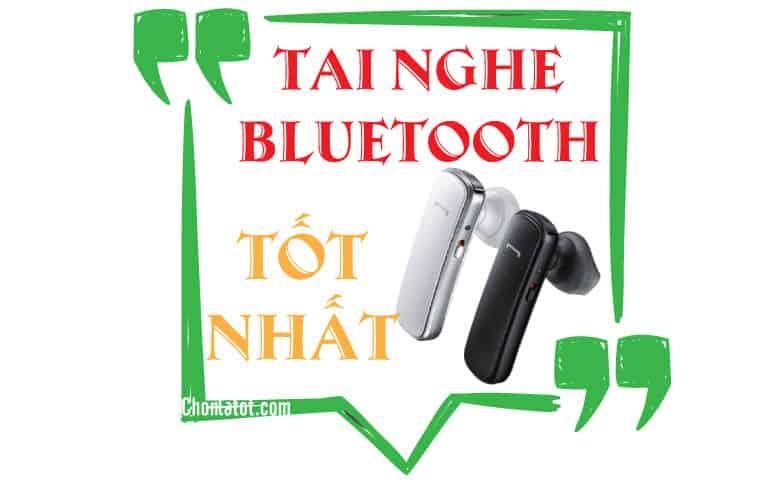 Tai nghe Bluetooth tốt nhất