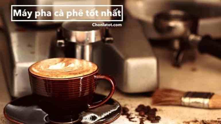 Máy pha cà phê tốt nhất