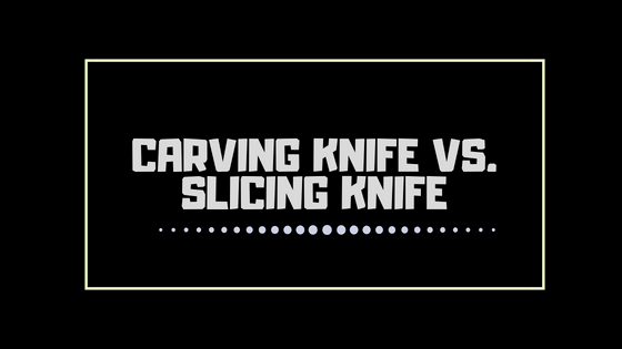 Carving knife vs. slicing knife