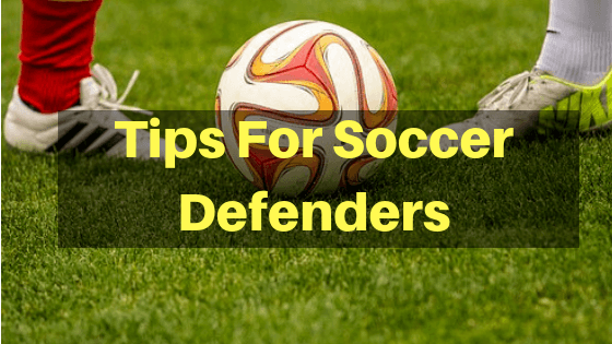 Tips For Soccer Defenders