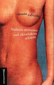 badania terenowe nad ukrainskim seksem oksana zabuzko literatura ukrainska