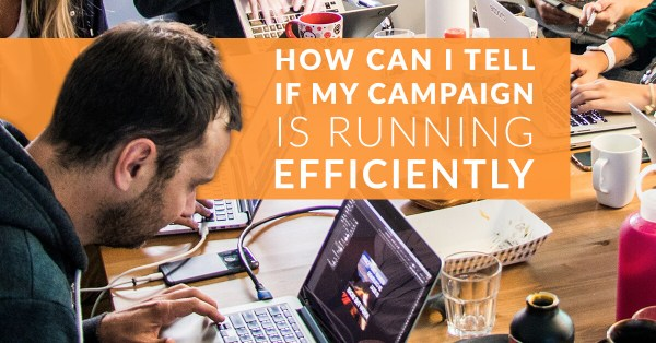 How to tell if your digital campaign is running efficiently