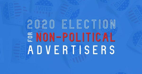 2020 Election for Non-political advertisers