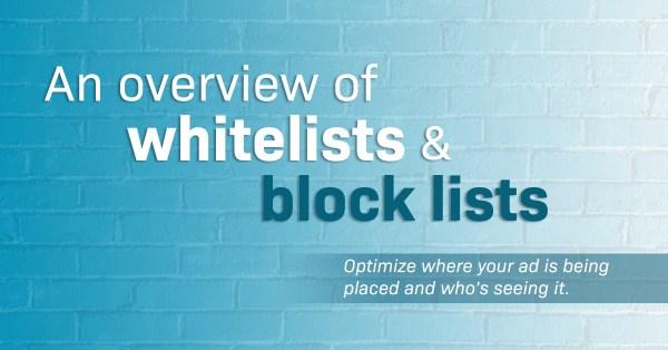 Whitelists & block lists in programmatic advertising