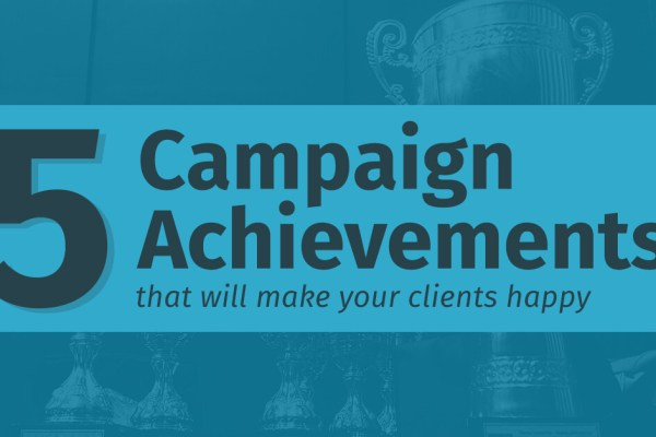 Choozle Blog 5 Campaign Achievements to Make Your Clients Happy