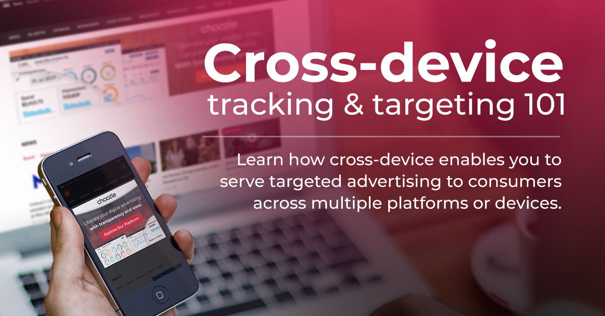 Cross Device Tracking & Targeting 101