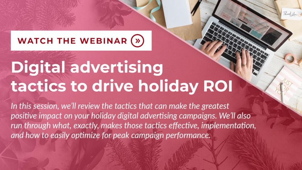 Digital advertising tactics to drive holiday ROI