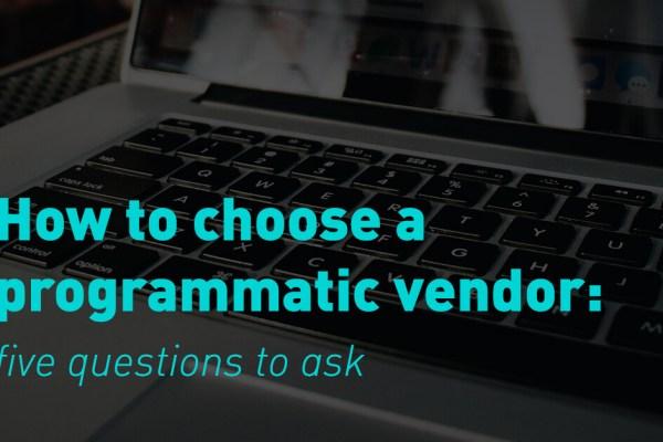 How To Choose A Programmatic Vendor