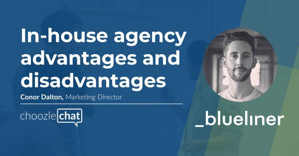 choozlechat: in-house agency advantages and disadvantages with Conor Dalton, Blueliner