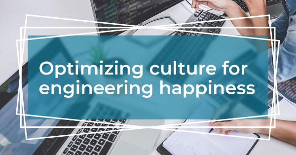Engineering culture: Optimizing for happiness