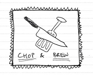 Chop and Brew 5