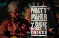Your Grace Is Enough Chords - Matt Maher