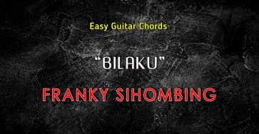 Kunci Gitar Chord Bilaku Franky Sihombing