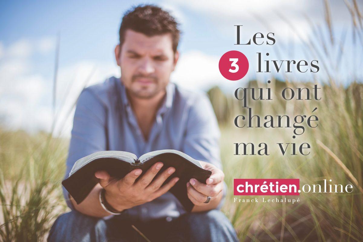 Les 3 livres qui ont changé ma vie - chrétien.online